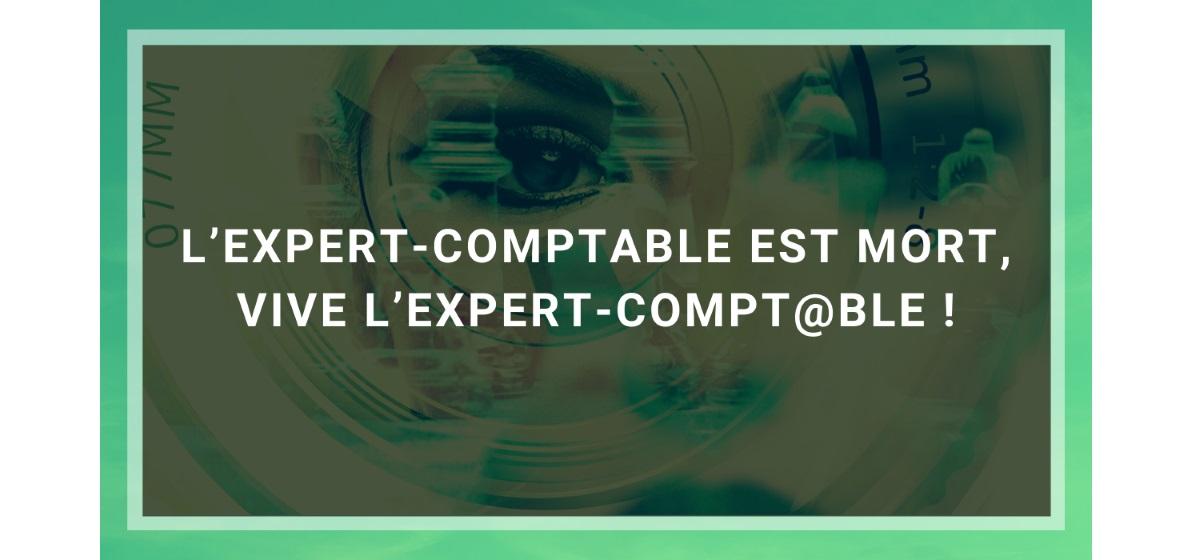L'expert-comptable est mort, vive l'expert-compt@ble !